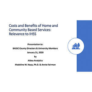 slide from presentation Costs and Benefits of Home and Community Based Services: Relevance to IHSSde from presentation entitled Costs and Benefits of Home and Community Based Services